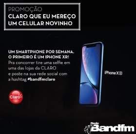 Promoção Band FM Claro Que Eu Mereço Um Smartphone Novinho Iphone XR ou Sansumg S9
