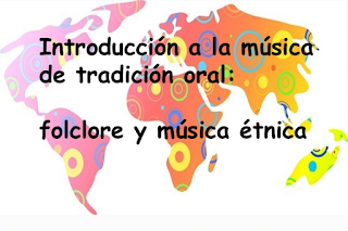 http://www.slideshare.net/AnaIGutirrezQuirico/introduccin-a-la-msica-de-tradicin-oral-folclore-y-etnomusicologa?ref=https://mariajesusmusica.wordpress.com/2016/04/09/folclore-y-musica-etnica/