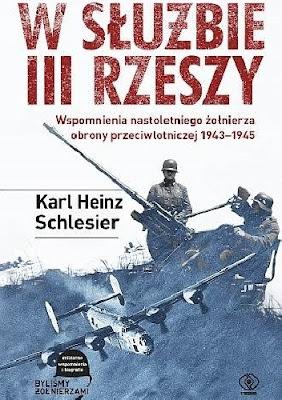 W służbie III Rzeszy. Wspomnienia nastoletniego żołnierza obrony przeciwlotniczej 1943-1945 - Karl Heinz Schlesier