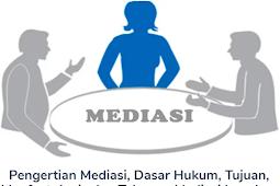 Materi Pengertian Mediasi Beserta Dasar Hukum, Tujuan, Manfaat, Jenis dan Tahapan Mediasi Terkengkap