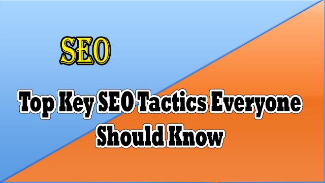 Top Key SEO Tactics Everyone Should Know