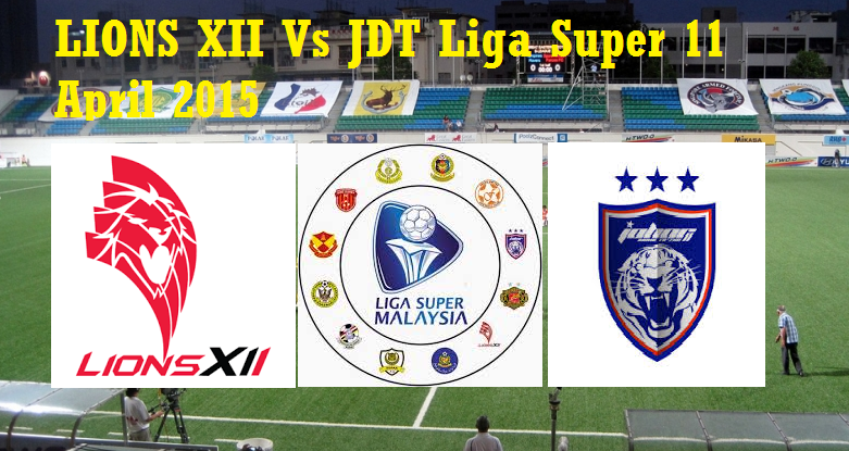 LIONS XII Vs JDT Liga Super 11 April 2015