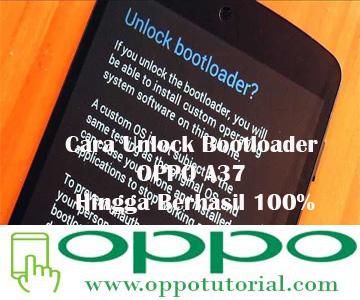 Cara Unlock Bootloader OPPO A37 Hingga Berhasil 100%