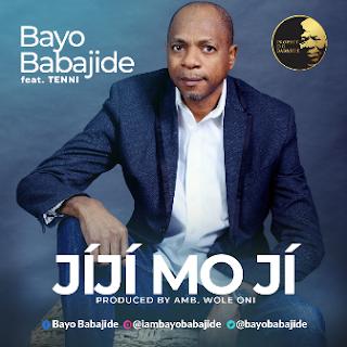 [MUSIC]: Bayo Babajide – Jiji Mo Ji Ft. Tenni || MP3