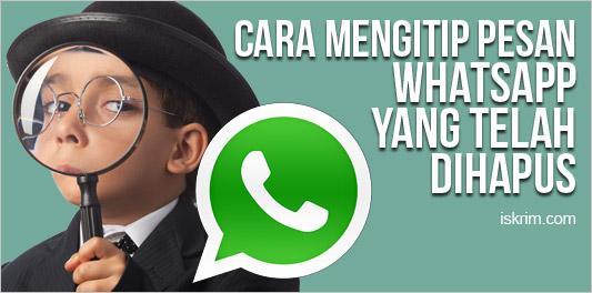 Psst Gawat! Pesan WhatsApp yang Sudah Dihapus Ternyata Bisa Di Intip!