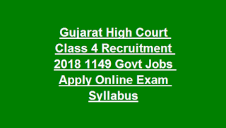 Gujarat High Court Class 4 Recruitment 2018 1149 Govt Jobs Apply Online Exam Syllabus