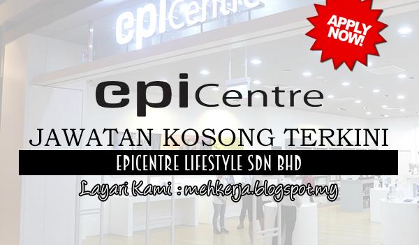 Jawatan Kosong di Epicentre Lifestyle Sdn Bhd mehkerja