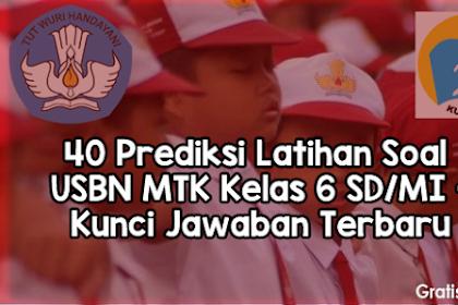 40 Prediksi Latihan Soal USBN MTK Kelas 6 SD/MI + Kunci Jawaban Terbaru 2018/2019
