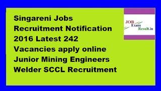 Singareni Jobs Recruitment Notification 2016 Latest 242 Vacancies apply online Junior Mining Engineers Welder SCCL Recruitment