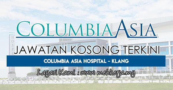Jawatan Kosong Terkini 2018 di Columbia Asia Hospital - Klang