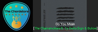 DO YOU MEAN Guitar Chords Accurate by | The Chainsmokers ft. Ty Dolla $ign & Bulow