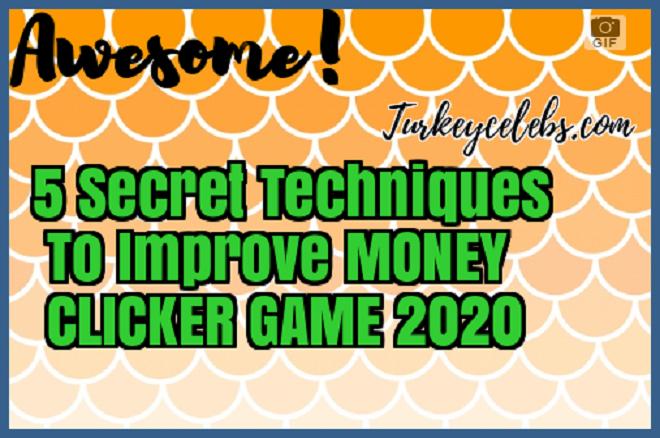 5 Secret To Improve MONEY CLICKER GAME 2020