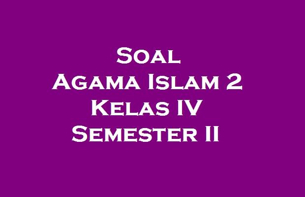 http://www.pelajaransd.org/2012/09/soal-agama-islam-2-kelas-iv-semester-ii.html