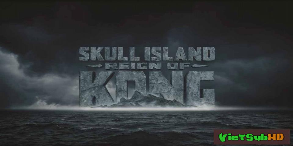 Phim Kong: Đảo Đầu Lâu Trailer VietSub HD | Kong: Skull Island 2017