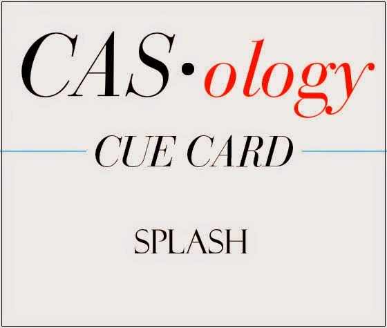 http://casology.blogspot.com/2014/05/week-95-splash.html
