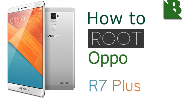 How To Root Oppo R7 Plus And Install TWRP Recovery