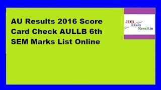 AU Results 2016 Score Card Check AULLB 6th SEM Marks List Online