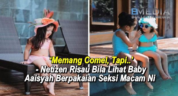 'Memang Comel, Tapi..'- Netizen Risau Bila Lihat Baby Aaisyah Berpakaian Seksi Macam Ni