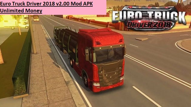 Euro Truck Driver 2018 v2.00 Mod APK Unlimited Money