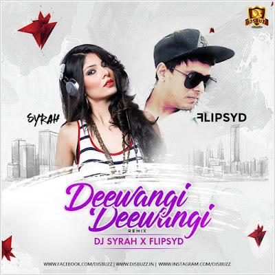 DEEWANGI REMIX (OM SHANTI OM) – DJ FLIPSYD x DJ SYRAH