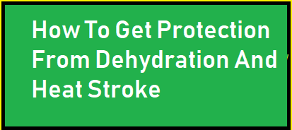 How To Get Protection From Dehydration And Heat Stroke
