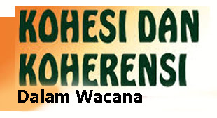 Pengertian Kohesi dan Koherensi Dalam Wacana Beserta Contoh Pengertian Kohesi dan Koherensi Dalam Wacana Beserta Contoh