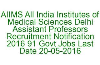 AIIMS All India Institutes of Medical Sciences Delhi Assistant Professors Recruitment Notification 2016 91 Govt Jobs Last Date 20-05-2016