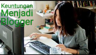 Tidak hanya mendapatkan uang, banyak keuntungan lainnya menjadi blogger