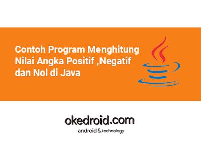 Contoh Program Cara Mencari Menghitung Jumlah Bilangan Nilai Angka Positif ,Negatif dan Nol di Java