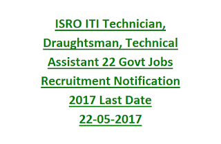 ISRO ITI Technician, Draughtsman, Technical Assistant 22 Govt Jobs Recruitment Notification 2017 Last Date 22-05-2017