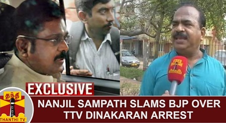 EXCLUSIVE | Nanjil Sampath slams BJP over TTV Dinakaran arrest and Sasikala's Banners removed