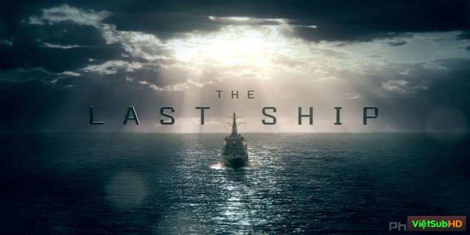 Phim Con Tàu Cuối Cùng (phần 2) Hoàn Tất (13/13) VietSub HD | The Last Ship (season 2) 2015