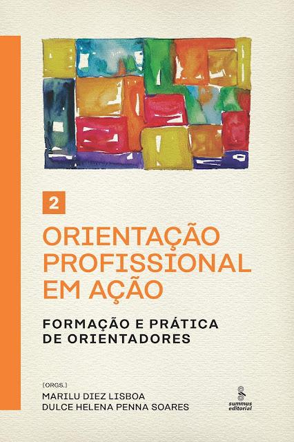 ORIENTAÇÃO PROFISSIONAL EM AÇÃO - VOLUME 2 Formação e prática de orientadores - Marilu Diez Lisboa, Dulce Helena Penna Soares