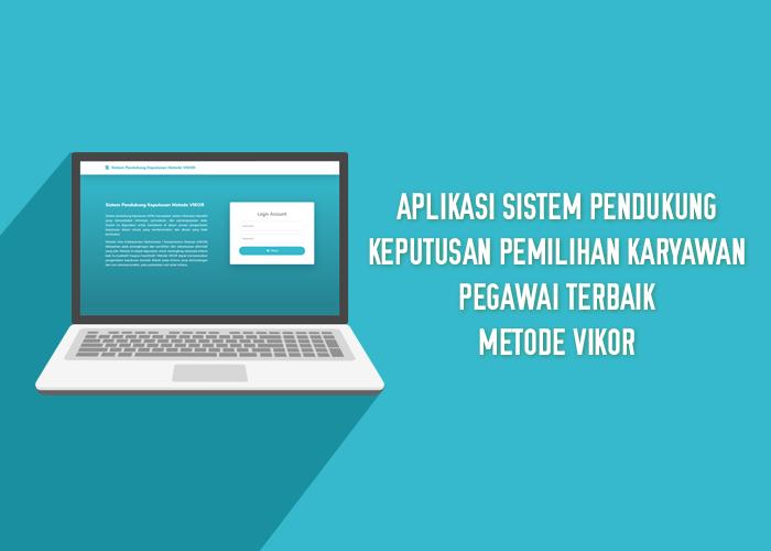 Aplikasi Sistem Pendukung Keputusan Pemilihan Karyawan/Pegawai Terbaik Metode VIKOR