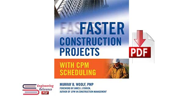 Faster Construction Projects with CPM Scheduling 1st Edition by Murray B. Woolf