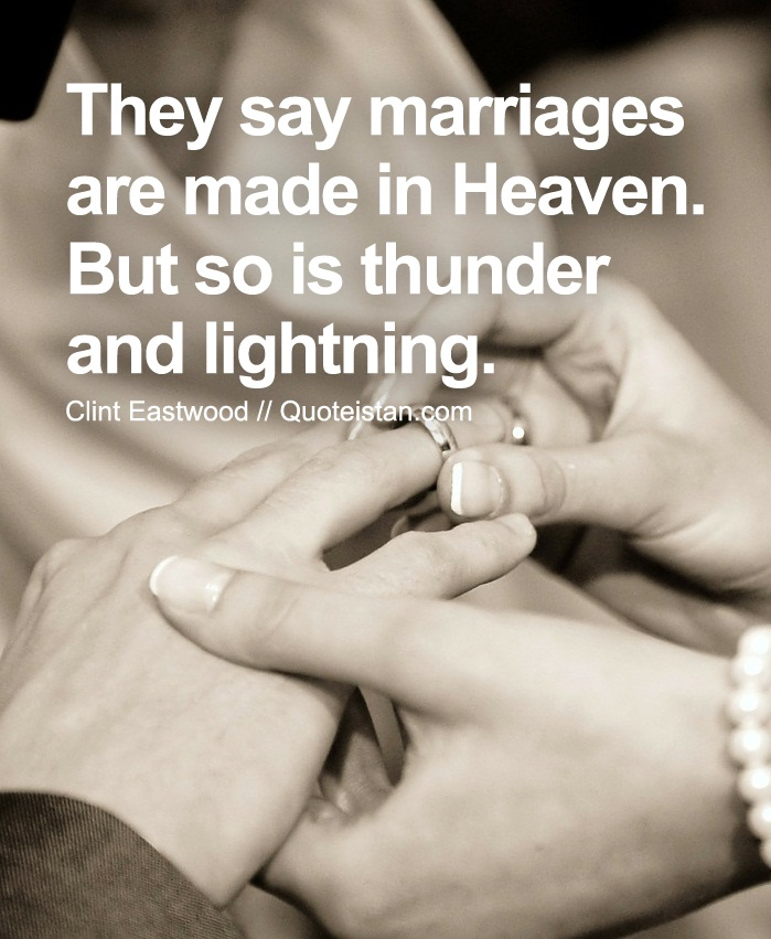 They Say Marriages Are Made In Heaven But So Is Thunder And Lightning