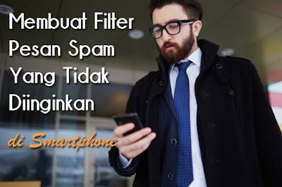 Cara membuat filter spam pada pesan sms di hp android