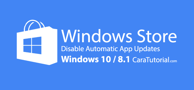 Disable Automatic App Updates di Windows Store (Win 10/8.1)