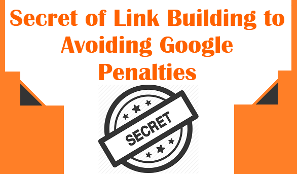 Secret to Avoiding Google Penalties