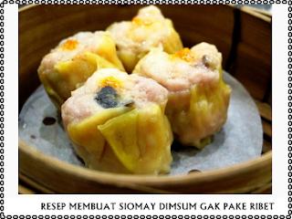 RESEP MEMBUAT SIOMAY DIMSUM GAK PAKE RIBET