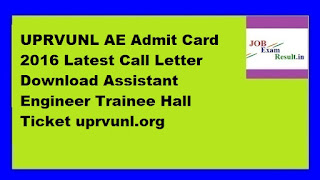 UPRVUNL AE Admit Card 2016 Latest Call Letter Download Assistant Engineer Trainee Hall Ticket uprvunl.org
