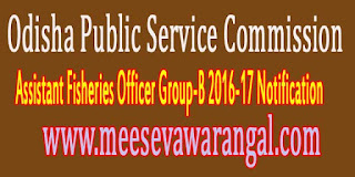 Odisha Public Service Commission Assistant Fisheries Officer Group-B 2016-17 Notification