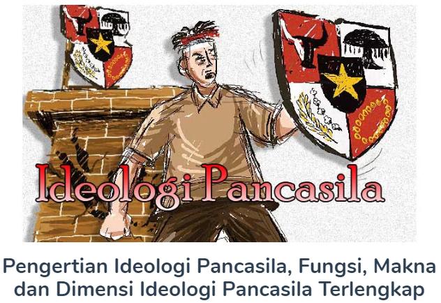Membahas Materi Pengertian Ideologi Pancasila Beserta Fungsi, Makna dan Dimensi Ideologi Pancasila Terlengkap