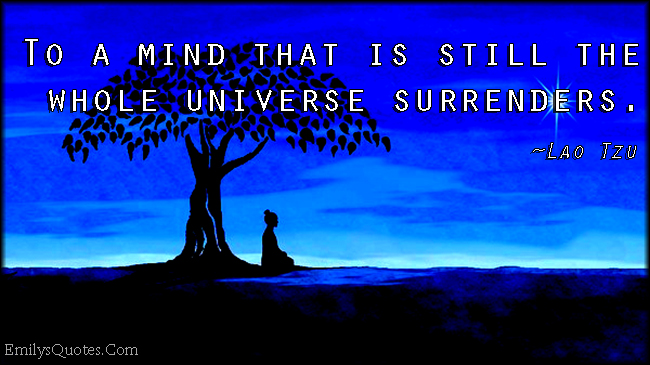 EmilysQuotes.Com-mind-still-calm-universe-surrender-peace-Lao-Tzu.jpg