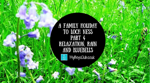 A Family Holiday to Loch Ness - Part 4 - Relaxation, Rain and Bluebells