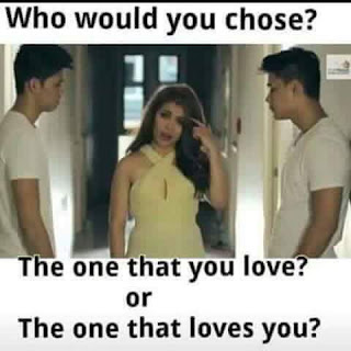 who would you chose? the one that you love? or the one that loves you?