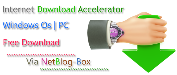 Internet Download Accelerator Free Download | By NetBlogBox