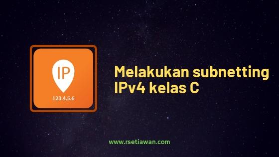 Melakukan Subnetting IP versi 4 kelas C