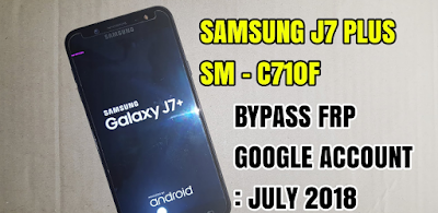 Bypass Frp Unlock Google Account Android Nougat 7.1.1 Samsung J7+ Plus SM-C710F (Combination ROM)