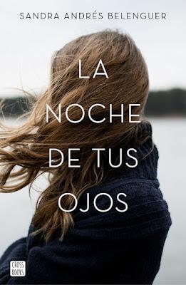 LA NOCHE DE TUS OJOS. Sandra Andrés Belenguer (CrossBooks - 11 Abril 2017) PORTADA LIBRO